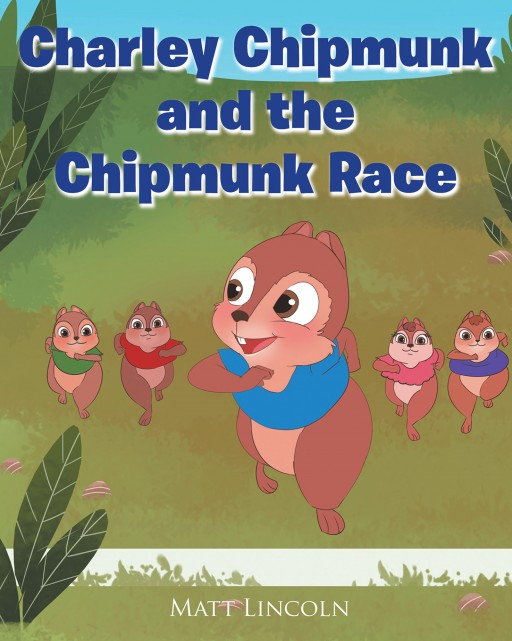 Author Matt Lincoln's New Book 'Charley Chipmunk and the Chipmunk Race' is the Inspiring Story of a Chipmunk Who Wins His First Race