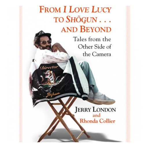 Director Jerry London Releases His Biography - From I Love Lucy to Shogun ... and Beyond: Tales From the Other Side of the Camera