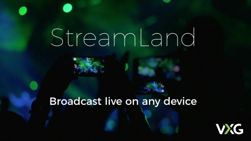 VXG StreamLand - Cross-Platform Streaming Solution