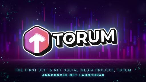 The First DeFi & NFT Social Media Project, Torum Announces NFT Launchpad
