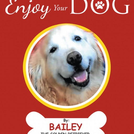 Bailey the Golden Retriever's New Book 'Enjoy Your Dog' is the Endearing Tale of a Dog and Her Charming, Joyful Life.