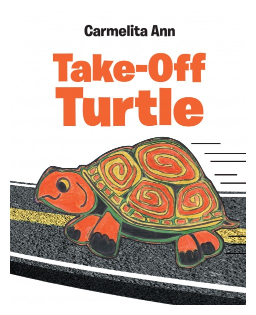 Carmelita Ann's New Book 'Take-Off Turtle' is a Captivating Children's Tale That Revolves Around an Adorable Little Turtle