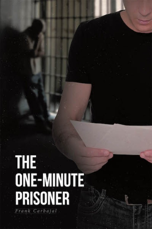 Frank Carbajal's New Book, 'The One-Minute Prisoner,' is a Compelling Account That Helps the Readers Have a Positive Change and Live a Meaningful Life