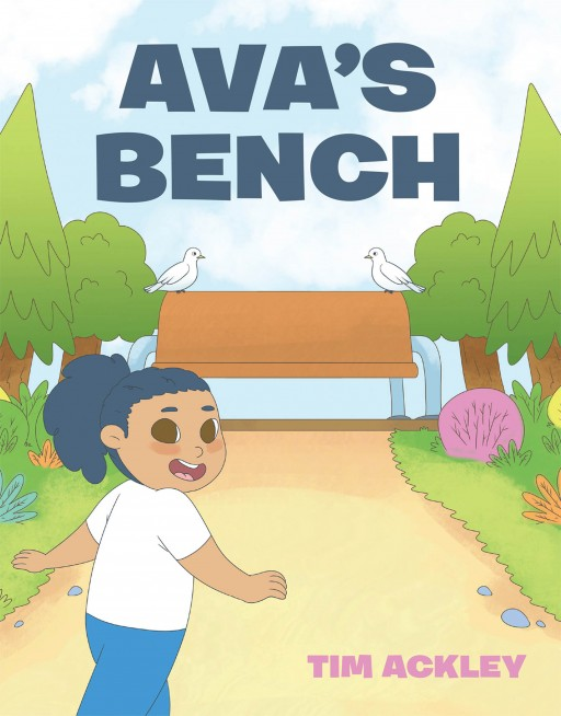 Tim Ackley's New Book 'Ava's Bench' is an Encouraging Read About Overcoming the Hard Obstacles in Life