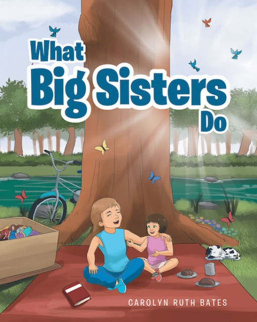 Carolyn Ruth Bates's New Book, 'What Big Sisters Do', is a Delightful Book That Shows the Love of a Big Sister to Her Little Sister