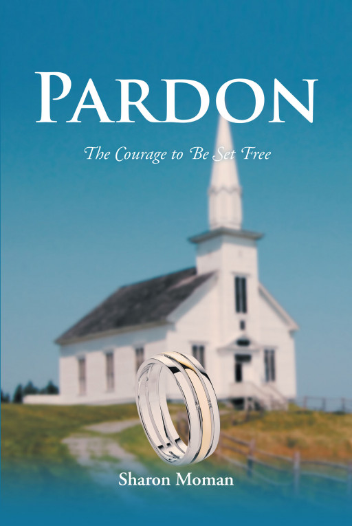 Author Sharon Moman's New Book 'Pardon: The Courage to Be Set Free' is an Inspirational Memoir for Anyone Needing Support in an Unhappy Relationship