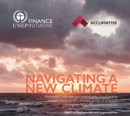 New Methodologies to Help Banking Industry Assess Physical Risk and Opportunities of Climate Change Published Today