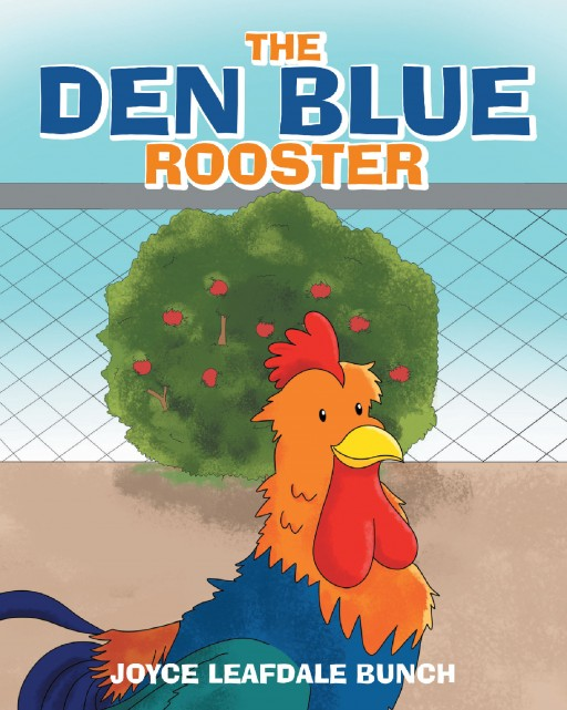 Author Joyce Leafdale Bunch's New Book 'The Den Blue Rooster' is the Playful Tale of a Feisty Rooster and a Few of His Adventures
