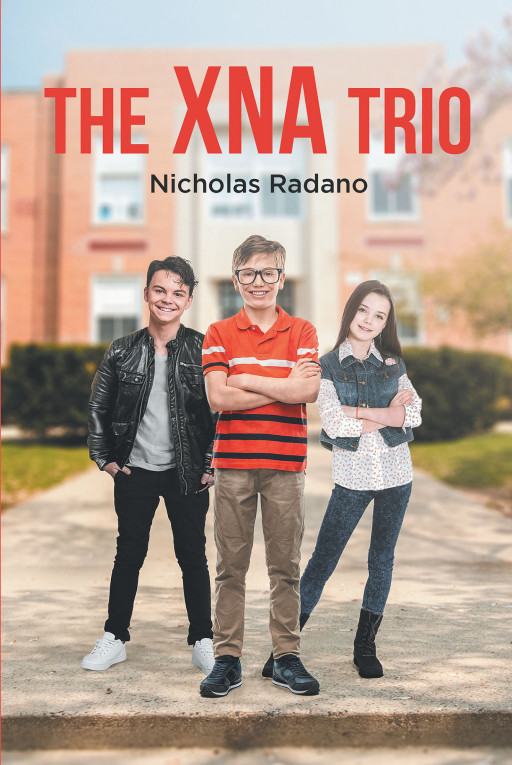 Author Nicholas Radano's New Book 'The XNA Trio' is an Inquisitive Story of a Trio of Trouble Makers Coming Together to Find a Missing Teacher.