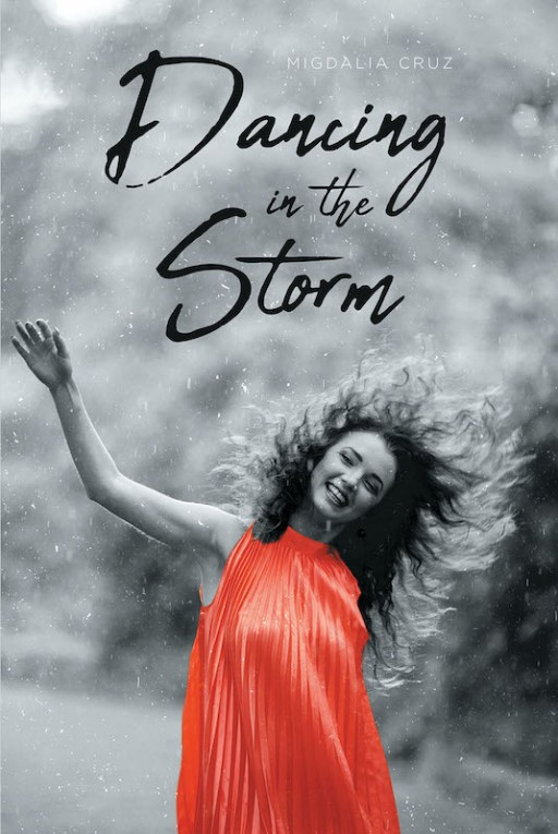 Migdalia Cruz's New Book 'Dancing in the Storm' Holds a Beautiful Story of Seeing a New Side of Hope in the Journey of Defeating Tribulations