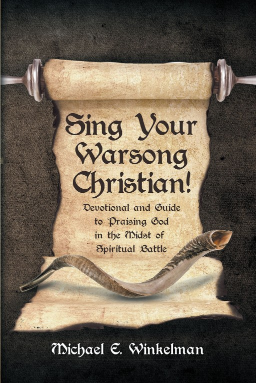 Michael E. Winkelman's New Book 'Sing Your Warsong Christian!' is a Brilliant Handbook to Freedom From Pain and Darkness