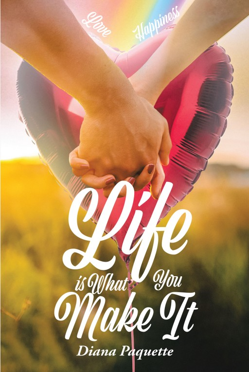 Diana Paquette's New Book 'Life is What You Make It' is a Heartwarming Tome of Heartfelt Perspectives That Impart Purpose and Wisdom