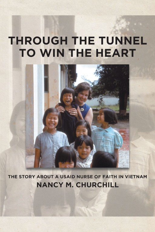 Nancy M. Churchill's New Book 'Through the Tunnel to Win the Heart' is a Gripping Story of a USAID Nurse's Inspiring Life of Faith in Vietnam