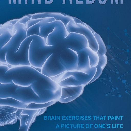 "Zack Dyl's New Book ""Mind Album: Brain Exercises That Paint a Picture of One's Life"" is a Guided Workout for the Mind That Improves Brain Health and Awareness."