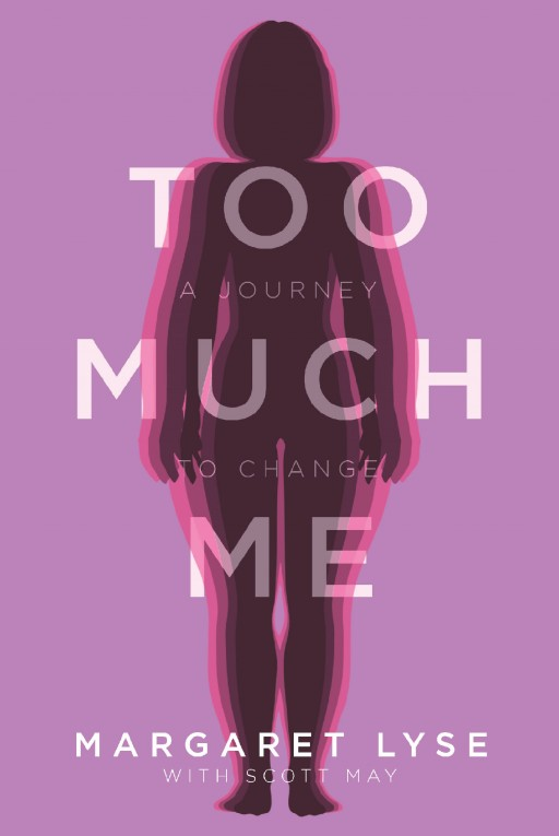 Author Marge Lyse's New Book 'Too Much Me' is the True Story of Her Transformation From Obesity to a Healthy, Happy Lifestyle