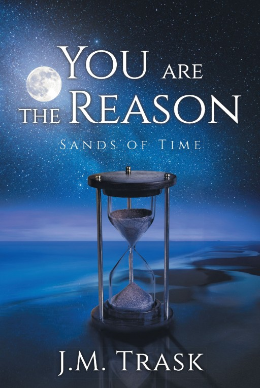 Author J.M. Trask's New Book 'You Are the Reason' is an Ethereal Story of a Rekindled Romance That Turns Out to Be Much More Than Anticipated