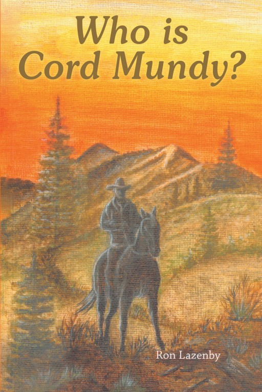 Ron Lazenby's New Book, 'Who is Cord Mundy?', is an Exciting Book That Tells a Story of a Man Who is on a Quest to Find His History