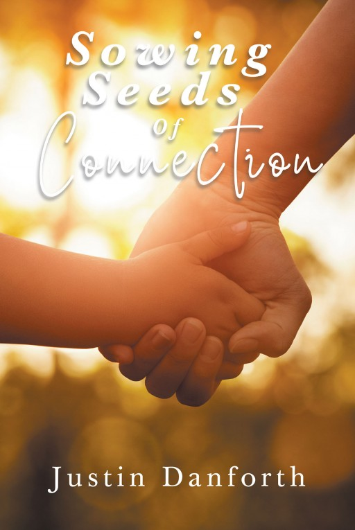 Author Justin Danforth's New Book 'Sowing Seeds of Connection' is a Useful Tool for Anyone Who Has a Child in Their Life That Distance Separates Them From