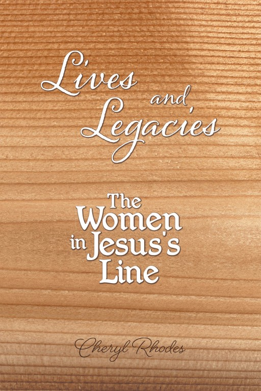 Cheryl Rhodes' Latest Book 'Lives and Legacies: Mothers of the Faith' Uncovers Valuable Lessons From the Lives of the Matriarchs of the Judeo-Christian Faith