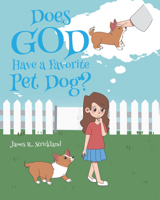 James R. Strickland's New Book, 'Does God Have a Favorite Pet Dog?' is a Delightful Quest of a Little Girl Seeking Answers About the Most Beloved Pet of God