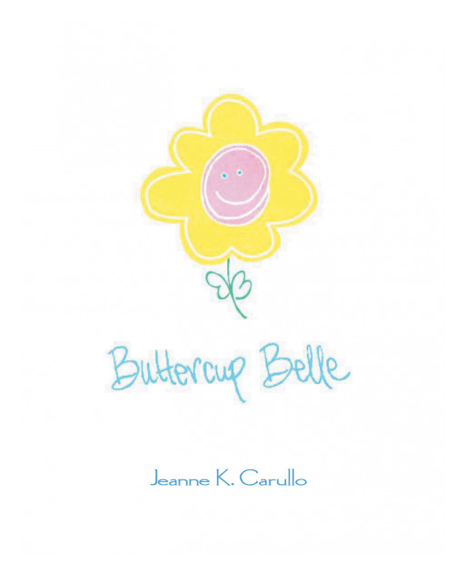 Jeanne K. Carullo's New Book, 'Buttercup Belle', is an Adorable Picture Book That Teaches Children About the Values Needed for a Happy Life