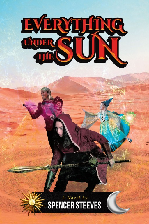 Spencer Steeves' new book 'Everything Under the Sun' is a brilliant fiction about great kingdoms, centuries-long rivals, and destinies