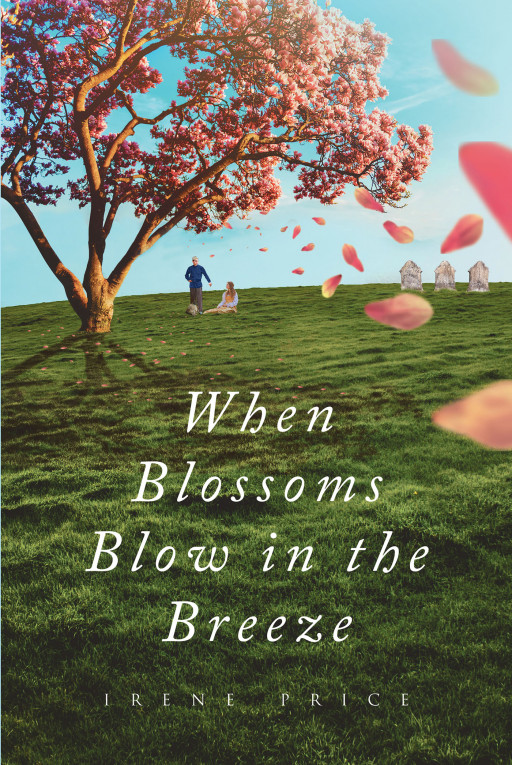 Irene Price's New Book 'When Blossoms Blow in the Breeze' is a Historical Romance Novel Exploring a Love That Can Stand the Test of Time, Distance, and Circumstances