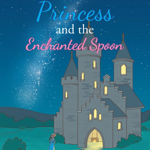 Bobbi Harvey's New Book 'The Princess and the Enchanted Spoon' is an Enchanting Story That Contains Wise Words of Kindness and Compassion.
