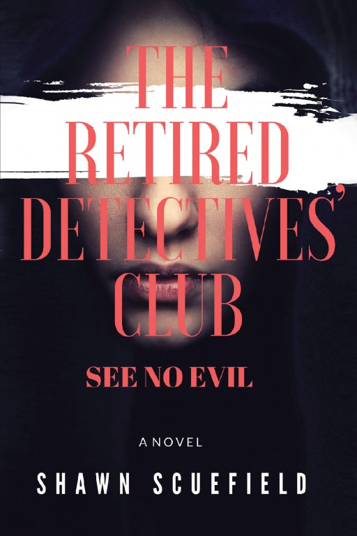 Author Shawn Scuefield's New Book 'The Retired Detectives' Club' is the Exciting Story of a Retired Detective Who Teams Up With Two More Police Department Retirees