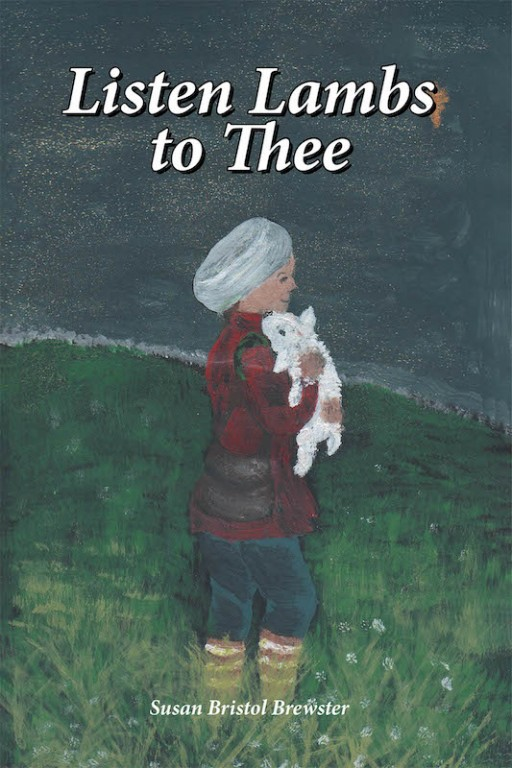 Susan Bristol Brewster's New Book 'Listen Lambs to Thee' Narrates the Riveting Life of the Author in Her Wonderful Farm Filed With Heartwarming Memories and Virtues