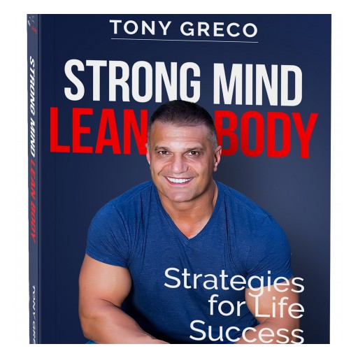 Ultimate Publishing House Announces Tony Greco's 'Strong Mind Lean Body' Book Launch Party