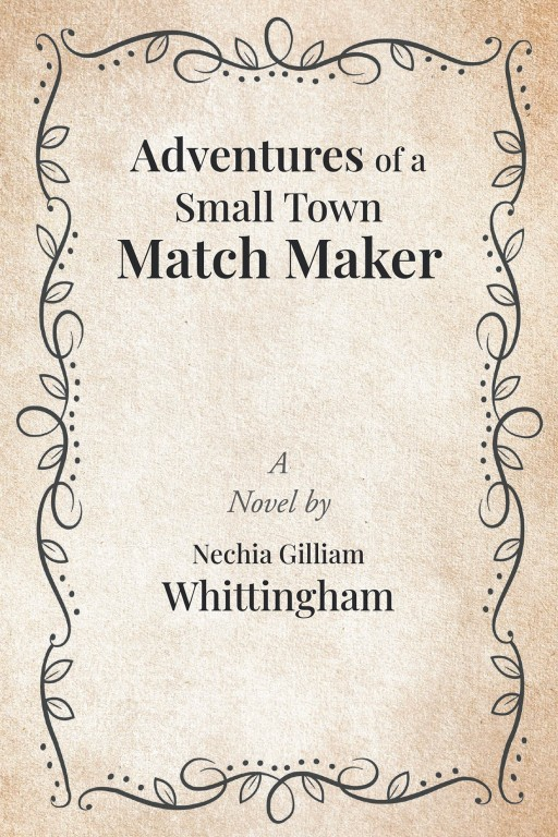 Nechia Gilliam Whittingham's New Book 'Adventures of a Small-Town Matchmaker' is an Amusing Novel Filled With Amazing Tales in Star Falls Town