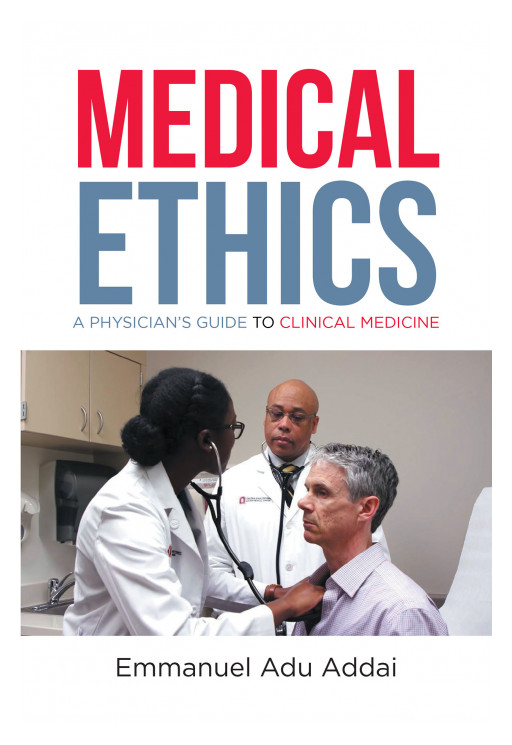Emmanuel Adu Addai's New Book 'Medical Ethics' Is an Informative Guide That Discusses the Value of Ethics and Morality in the Medical Field