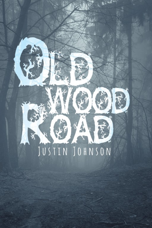 Justin Johnson's New Book 'Old Wood Road' is a Story About Old Wood Road, a Haunted Place That No One Has Ever Gone to and Lived to Tell the Tale