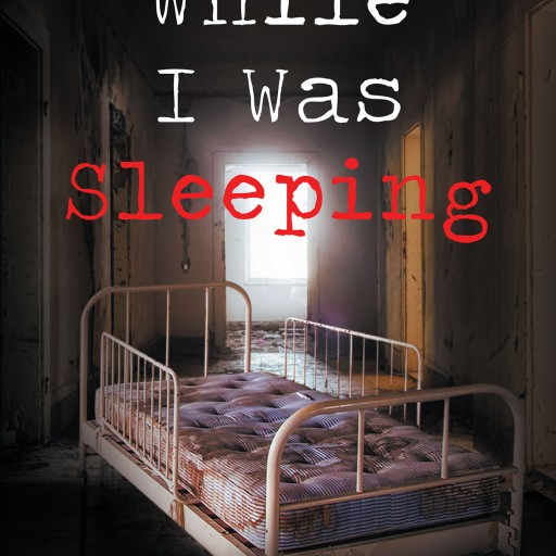 Author Anthony Booth's New Book 'While I Was Sleeping' is the Recollection of a Man Who Was Hospitalized Due to Severe Illness.
