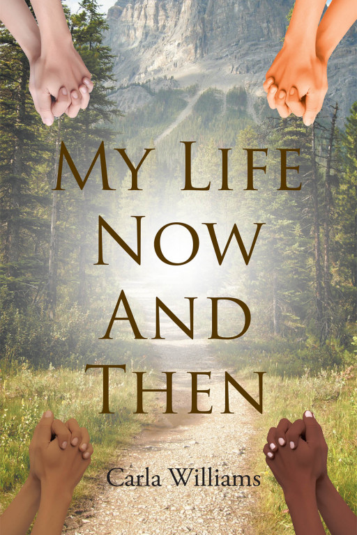 Carla Williams' New Book 'My Life Now and Then' is a Brilliant Testimony of Faith, Hope, and the Undying Presence of the Lord's Light in Our Lives