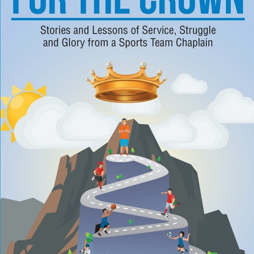 """Author Randy Brown's New Book """"For the Crown"""" is an Inspirational Guide for Anyone Looking to Have a Positive Influence on Another, Through Christ."""