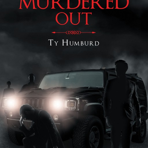 Ty Humburd's New Book 'The Murdered Out' is a Chilling Story of the Dead Walking and the Horrifying Lengths One Man Must Attain to Put His Friends to Their Final Rest.