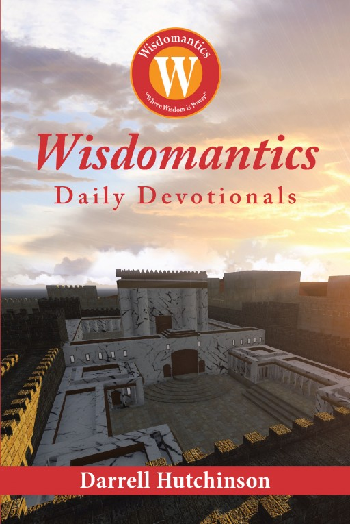 Darrell Hutchinson's New Book 'Wisdomantics: Daily Devotionals' is a Captivating Repository of Wisdom Towards Spiritual Growth, Relationships, Emotions, and Life