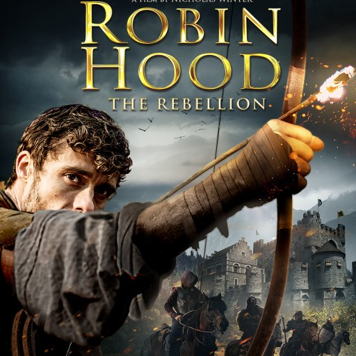 The Beloved Tale Gets an Action-Packed Makeover When Vision Films Presents 'Robin Hood: The Rebellion'