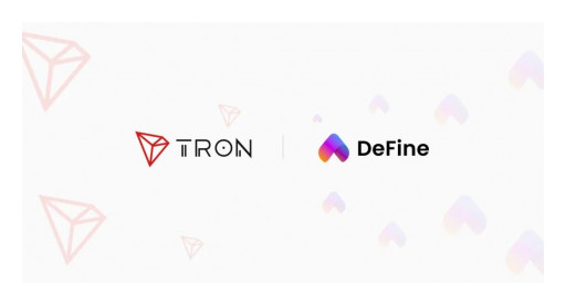 Social NFT Platform DeFine Announces Strategic Investment From Tron Foundation and Jointly Builds the First NFT Marketplace in the Tron Ecosystem