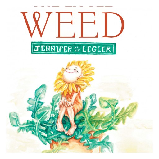 Jennifer Legler's New Book 'The Little Weed' is a Colorful and Wholesome Children's Story About Self-Acceptance and Anti-Bullying