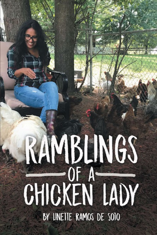Linette Ramos De Soto's New Book 'Ramblings of a Chicken Lady' is an Enrapturing Compilation of Short Fables That Contain Life Lessons for the Heart and Mind