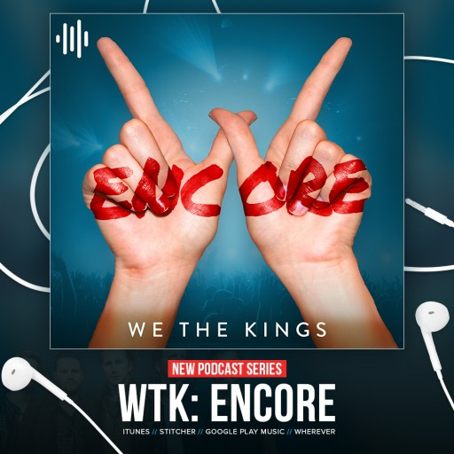 "Uncover Studios and We the Kings Premiere New Original Podcast Series, ""WTK: Encore"""