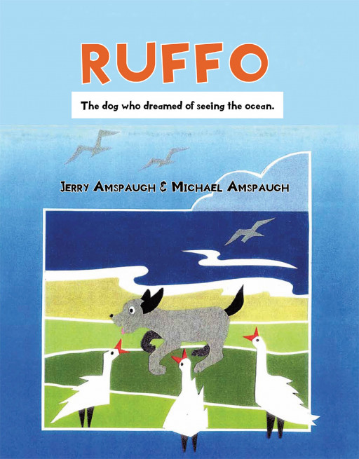 Jerry Amspaugh & Michael Amspaugh's New Book 'Ruffo: The Dog Who Dreamed of Seeing the Ocean' is an Amusing Journey Along a Farm Dog's Boundless Adventures Outdoors