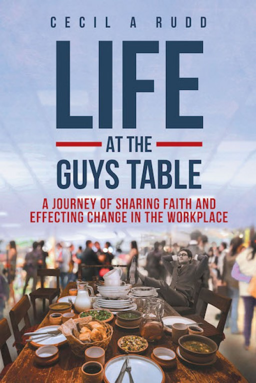 Cecil a Rudd's New Book 'Life at the Guy's Table' is a Humorous Take on Life and the Endearing Qualities That Make It Worth Experiencing