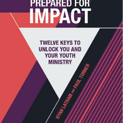 "Ryan Latham and Paul Turners' New Book ""Prepared for Impact"" is a Full Guide to Launch Youth Ministry Programs to Success."