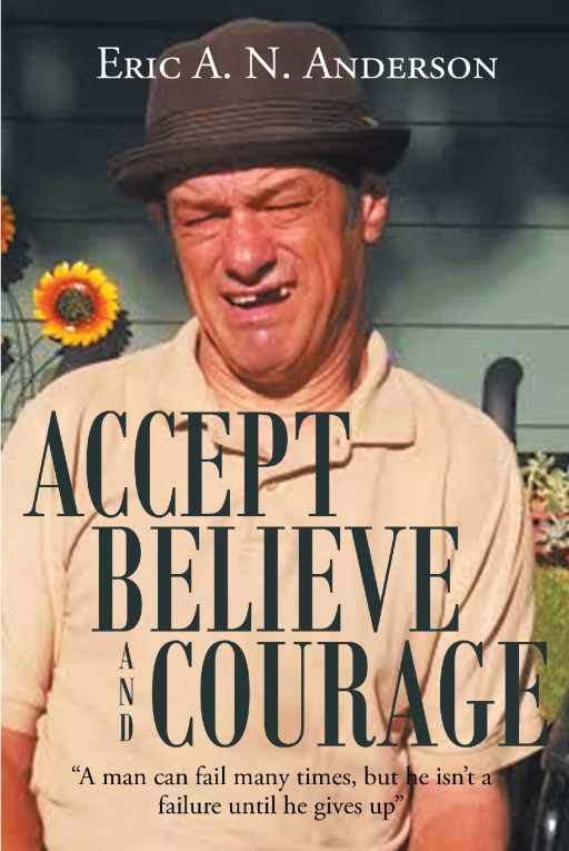 Eric A. N. Anderson's Newly Released 'Accept Believe and Courage' is a Compelling Book That Urges Readers to Accept and Communicate With People With Disabilities