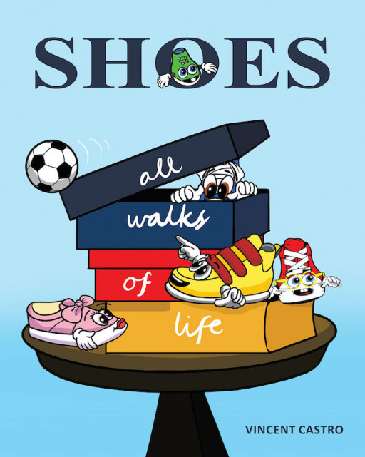 Vincent Castro's New Book 'Shoes: All Walks of Life' is a Heartwarming Story About Shoes and Their Value-Filled Adventures in Life