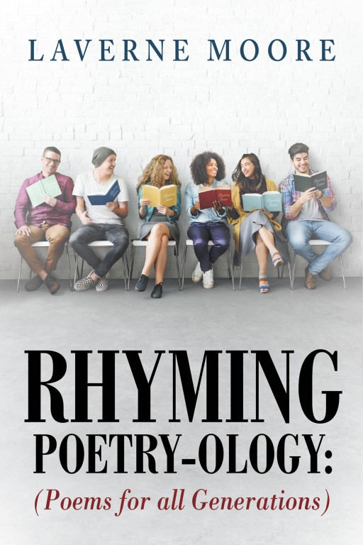 Laverne Moore's New Book 'RHYMING POETRY-OLOGY: Poems for All Generations' is an Authentic Collection of Creative Rhyming Poems in a Diverse Array of Categories